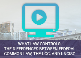 What Law Controls: The differences between Federal Common Law, the UCC, and UNCISG