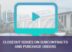 Closeout Issues on Subcontracts and Purchase Orders